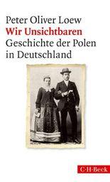 Wir Unsichtbaren: Geschichte der Polen in Deutschland (Beck Paperback)