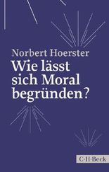 Wie lässt sich Moral begründen?