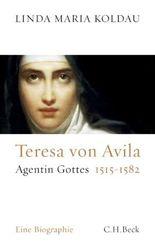 Teresa von Avila: Die Agentin Gottes 1515-1582