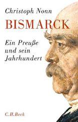 Bismarck - Ein Preuße und sein Jahrhundert
