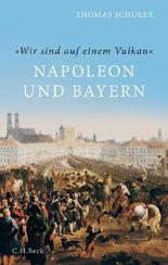 'Wir sind auf einem Vulkan' - Napoleon und Bayern