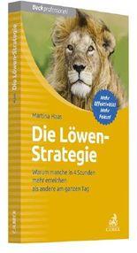 Die Löwen-Strategie: Wie Sie in 4 Stunden mehr erreichen als andere am ganzen Tag