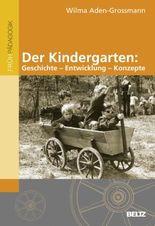 Der Kindergarten: Geschichte - Entwicklung - Konzepte