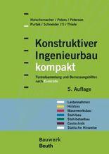 Konstruktiver Ingenieurbau kompakt: Formelsammlung und Bemessungshilfen nach Eurocode für die Bereiche: Lastannahmen, Holzbau, Mauerwerksbau, ... Geotechnik, Statische Hinweise (Bauwerk)