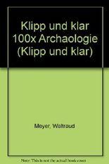 Hundert mal Archäologie. Die wichtigsten 100 Themen in Text und Bild