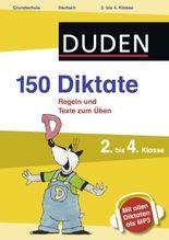 150 Diktate 2. bis 4. Klasse: Regeln und Texte zum Üben - mit MP3-Download (Duden - 150 Übungen)