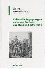 Kulturelle Begegnungen zwischen Sachsen und Russland 1790-1849