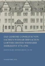 Das Geheime Consilium von Sachsen-Weimar-Eisenach in Goethes erstem Weimarer Jahrzehnt 1776–1786