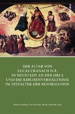 Der Altar von Lucas Cranach d.Ä. in Neustadt an der Orla und die Kirchenverhältnisse im Zeitalter der Reformation