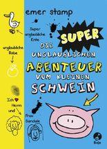 Die super unglaublichen Abenteuer vom kleinen Schwein