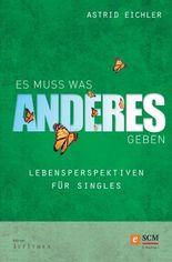 Es muss was Andres geben: Lebensperspektiven für Singles