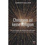 Christsein ist keine Religion: Ein Physiker entdeckt Antworten