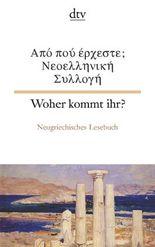 Woher kommt ihr? Neugriechisches Lesebuch