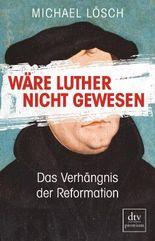 Wäre Luther nicht gewesen