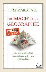 Die Macht der Geographie - Wie sich Weltpolitik anhand von 10 Karten erklären lässt