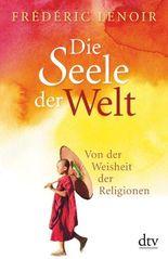 Die Seele der Welt - Von der Weisheit der Religionen