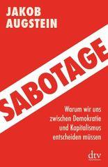 Sabotage - Warum wir uns zwischen Demokratie und Kapitalismus entscheiden müssen Aktualisierte Neuausgabe