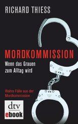 Mordkommission: Wenn das Grauen zum Alltag wird Wahre Fälle aus der Mordkommission