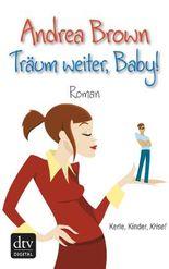 Träum weiter, Baby!: Roman