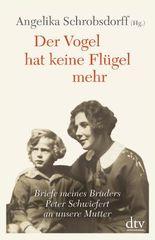 Der Vogel hat keine Flügel mehr: Briefe meines Bruders Peter Schwiefert an unsere Mutter Mit Kommentaren von Claude Lanzmann und mit einem Nachwort von Ulrike Voswinckel