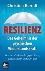 Resilienz: Das Geheimnis der psychischen Widerstandskraft Was uns stark macht gegen Stress, Depressionen und Burnout
