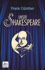 Unser Shakespeare: Einblicke in Shakespeares fremd-verwandte Zeiten (dtv Klassik)