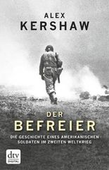 Der Befreier: Die Geschichte eines amerikanischen Soldaten im Zweiten Weltkrieg