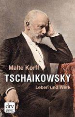 Tschaikowsky: Leben und Werk