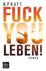 Fuck you Leben!: Roman