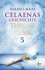 Celaenas Geschichte 5 - Throne of Glass