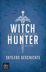 Witch Hunter – Skylers Geschichte: Roman