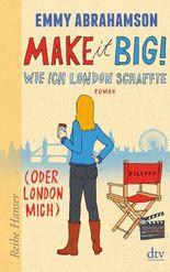 Make it Big! Wie ich London schaffte (oder London mich)