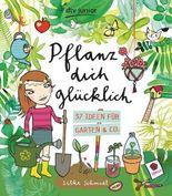 Pflanz dich glücklich 37 Ideen für Garten & Co.