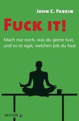Fuck it! - Mach nur noch, was du gerne tust, und es ist egal, welchen Job du hast