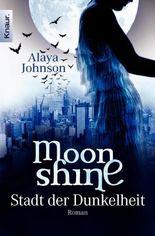 Moonshine - Stadt der Dunkelheit: Roman