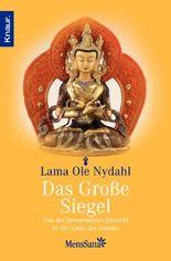 Das große Siegel: Von der grenzenlosen Einsicht in die Natur des Geistes: Die Mahamudra-Sichtweise des Diamantweg-Buddhismus