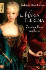 Maria Theresia: Zwischen Thron und Liebe