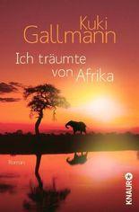 Ich träumte von Afrika: Roman