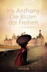 Die Blüten der Freiheit: Roman