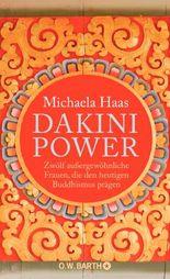 Dakini Power: Zwölf außergewöhnliche Frauen, die den heutigen Buddhismus prägen