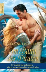 Im Bann des Piraten: Er nahm sie gefangen - doch sie entfesselte seine Liebe