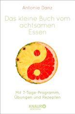 Das kleine Buch vom achtsamen Essen: Mit 7-Tage-Programm, Übungen und Rezepten
