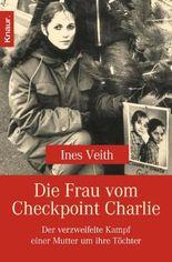 Die Frau vom Checkpoint Charlie: Der verzweifelte Kampf einer Mutter um ihre Töchter