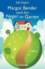 Margot Bender und der Neger im Garten: Roman