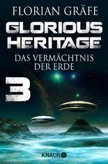 Glorious Heritage - Das Vermächtnis der Erde 3: Serial Teil 3 (KNAUR eRIGINALS)