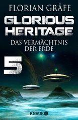 Glorious Heritage - Das Vermächtnis der Erde 5: Serial Teil 5 (KNAUR eRIGINALS)
