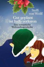 Gut geplant ist halb verloren: Ein romantische Weihnachtsgeschichte (feelings emotional eBooks)