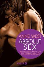 Absolut Sex - Wie Sie jeden Mann um den Verstand bringen
