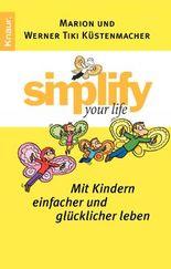 Simplify your Life - Mit Kindern einfacher und glücklicher leben