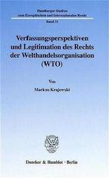 Verfassungsperspektiven und Legitimation des Rechts der Welthandelsorganisation (WTO).